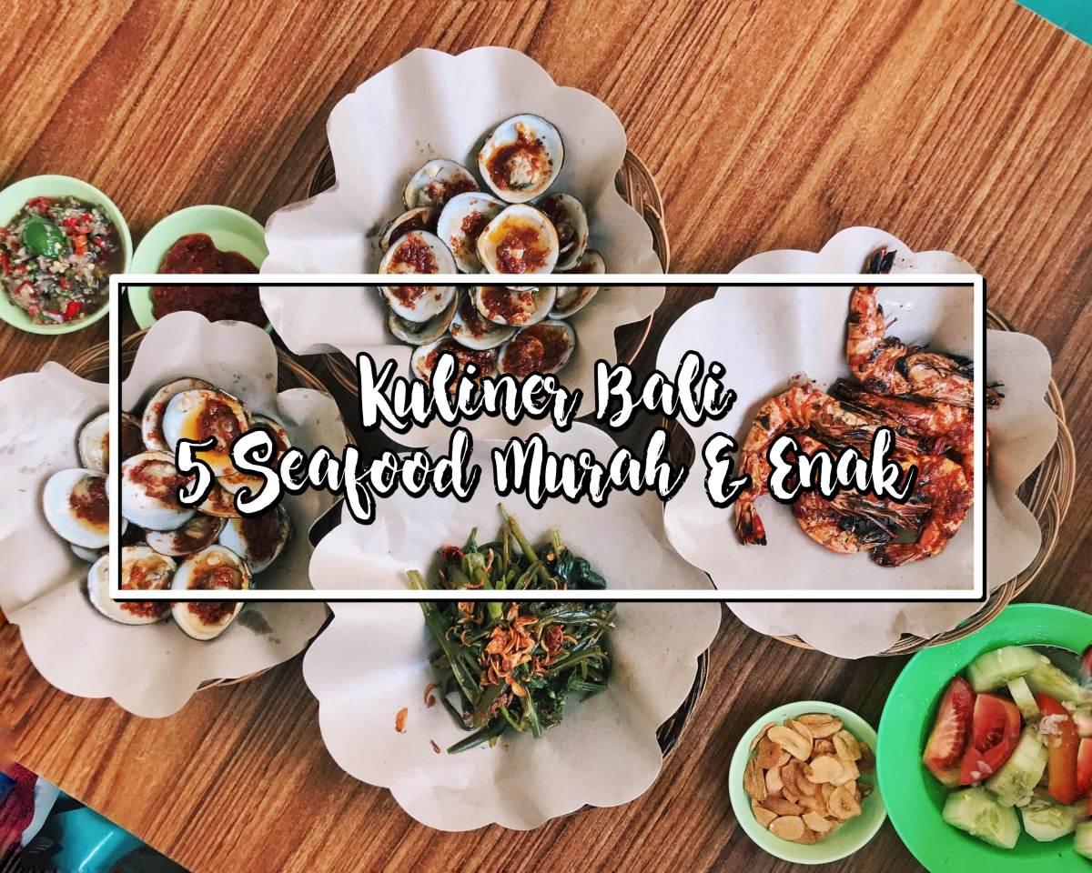 Kuliner Bali : 5 Tempat Makan Seafood Murah & Enak di Bali